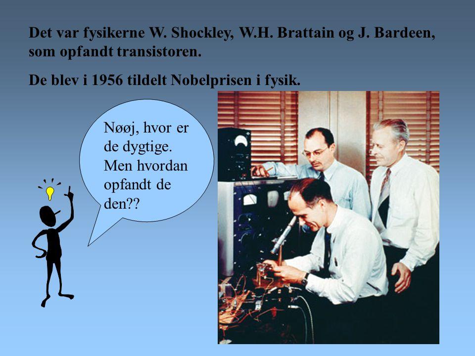 Det var fysikerne W. Shockley, W. H. Brattain og J