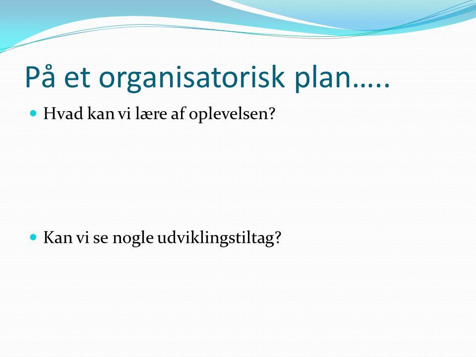 På et organisatorisk plan…..