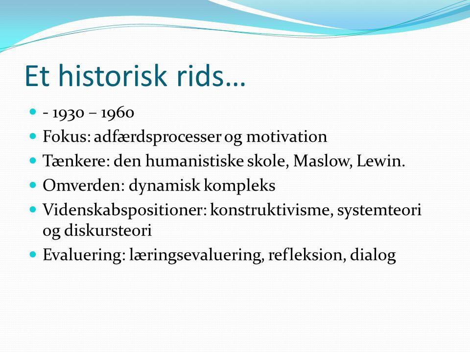 Et historisk rids… - 1930 – 1960 Fokus: adfærdsprocesser og motivation