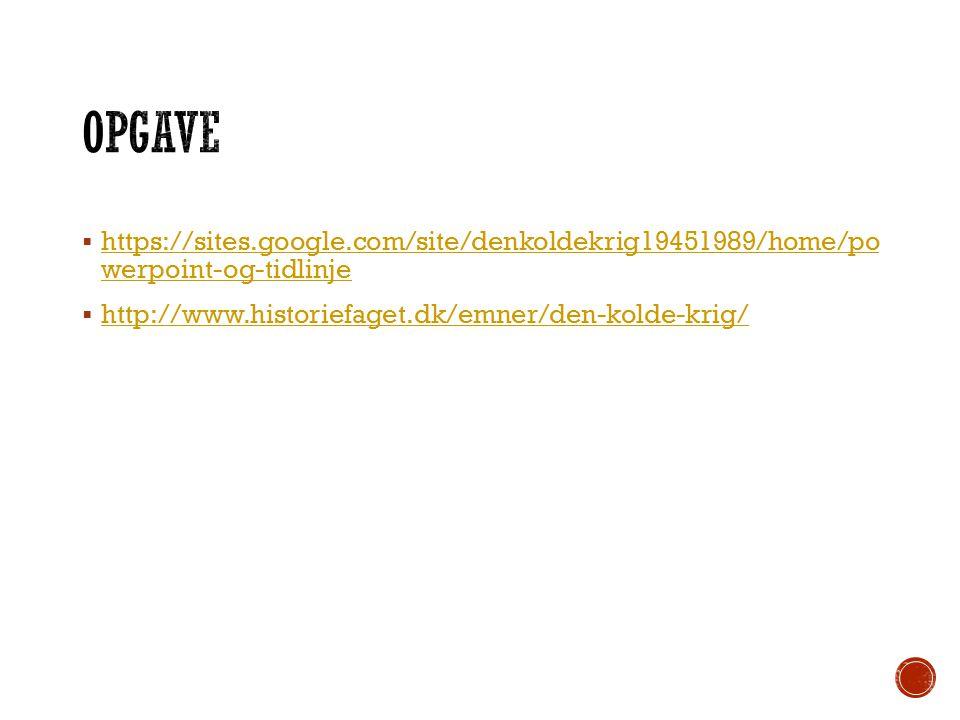 Opgave https://sites.google.com/site/denkoldekrig19451989/home/po werpoint-og-tidlinje.