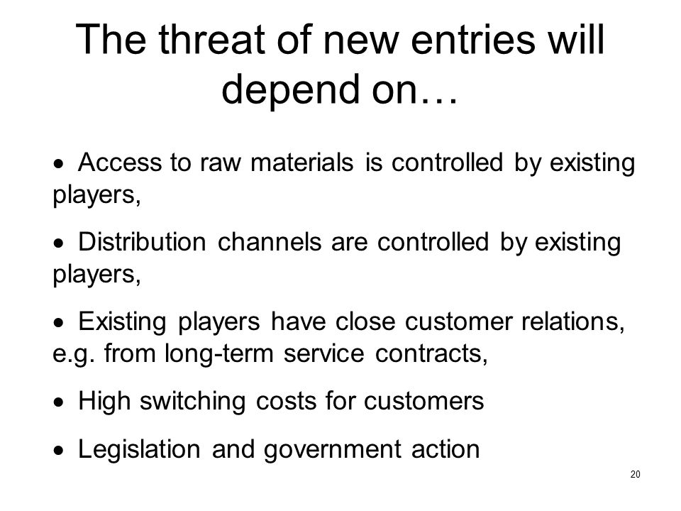 The threat of new entries will depend on…