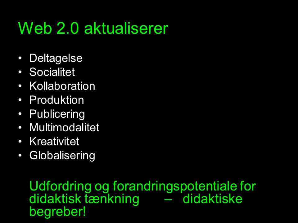 Web 2.0 aktualiserer Deltagelse. Socialitet. Kollaboration. Produktion. Publicering. Multimodalitet.