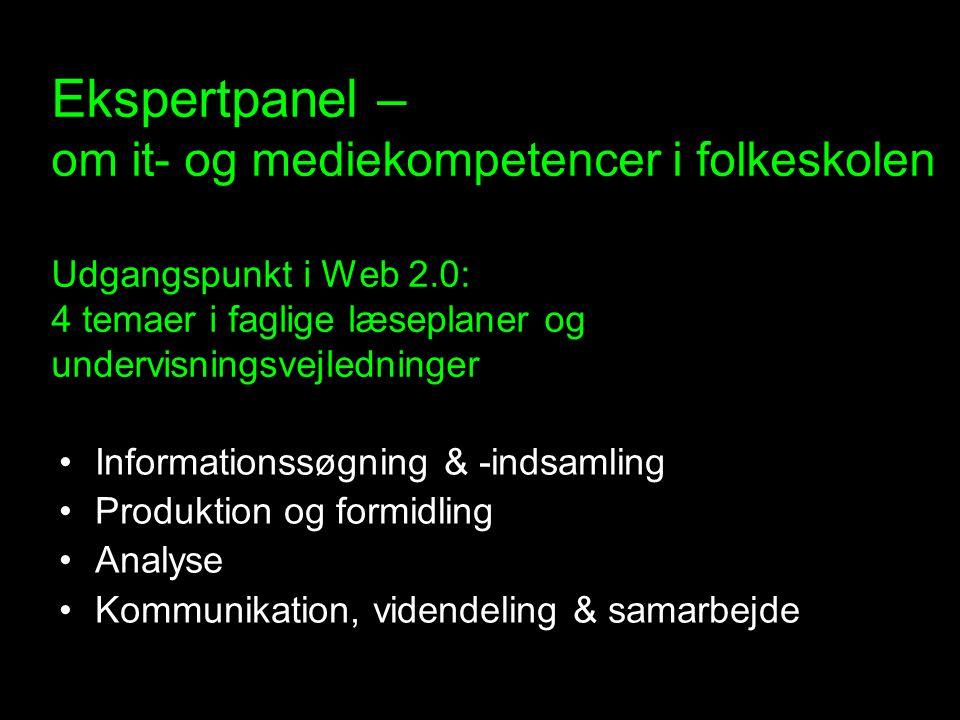 Ekspertpanel – om it- og mediekompetencer i folkeskolen Udgangspunkt i Web 2.0: 4 temaer i faglige læseplaner og undervisningsvejledninger