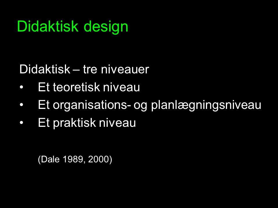 Didaktisk design Didaktisk – tre niveauer Et teoretisk niveau