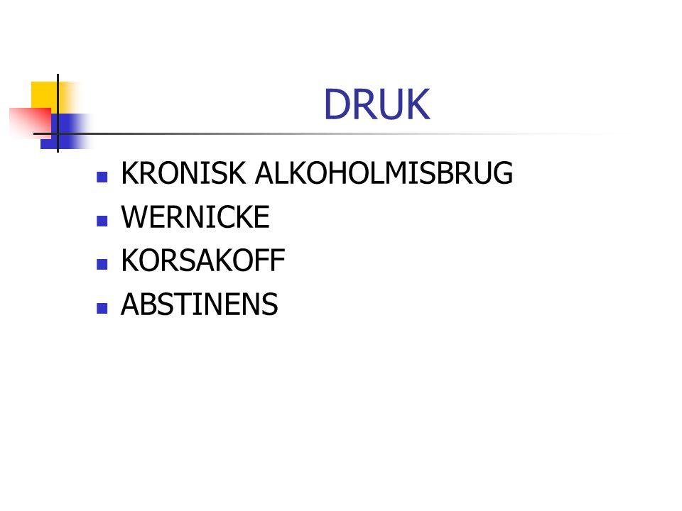 DRUK KRONISK ALKOHOLMISBRUG WERNICKE KORSAKOFF ABSTINENS