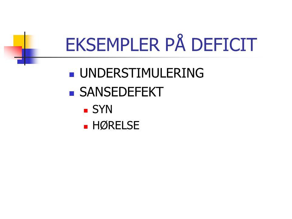 EKSEMPLER PÅ DEFICIT UNDERSTIMULERING SANSEDEFEKT SYN HØRELSE