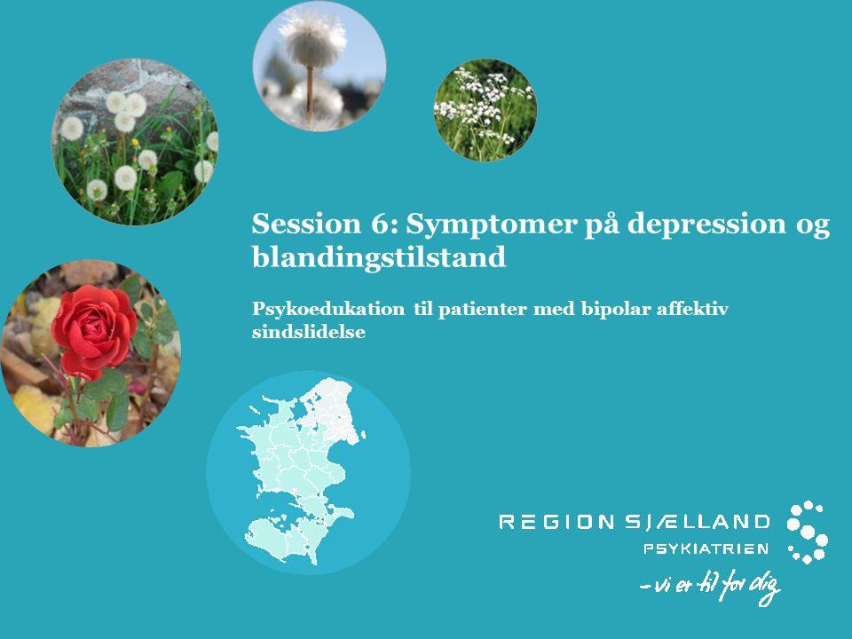 Session 6: Symptomer på depression og blandingstilstand Psykoedukation til patienter med bipolar affektiv sindslidelse