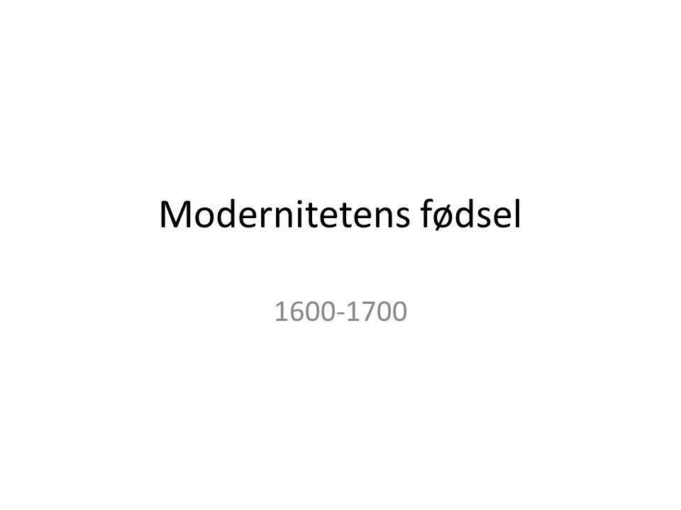 Modernitetens fødsel 1600-1700