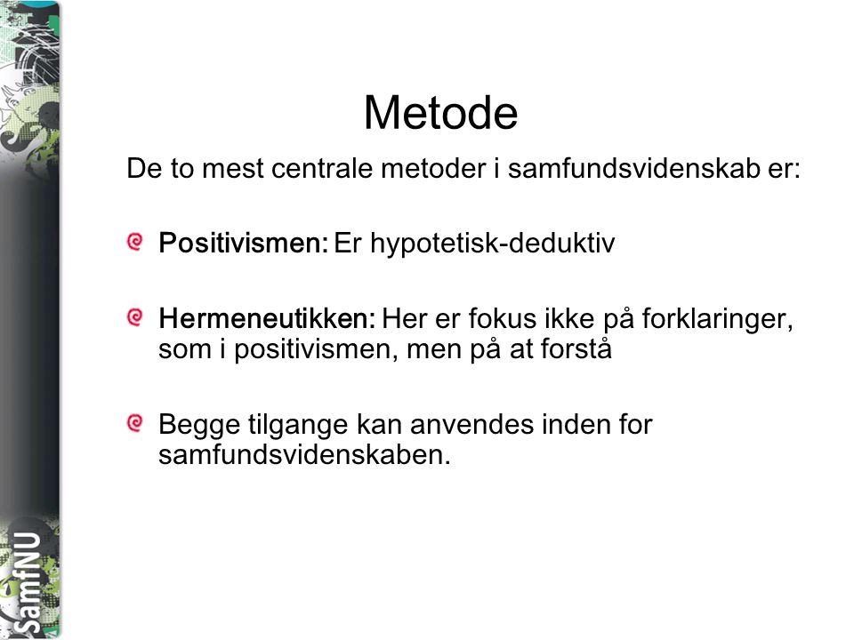 Metode De to mest centrale metoder i samfundsvidenskab er: