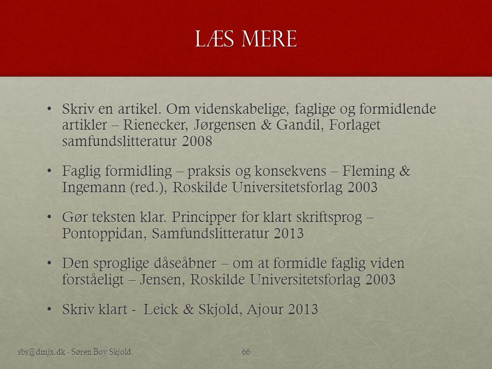 Læs mere Skriv en artikel. Om videnskabelige, faglige og formidlende artikler – Rienecker, Jørgensen & Gandil, Forlaget samfundslitteratur 2008.