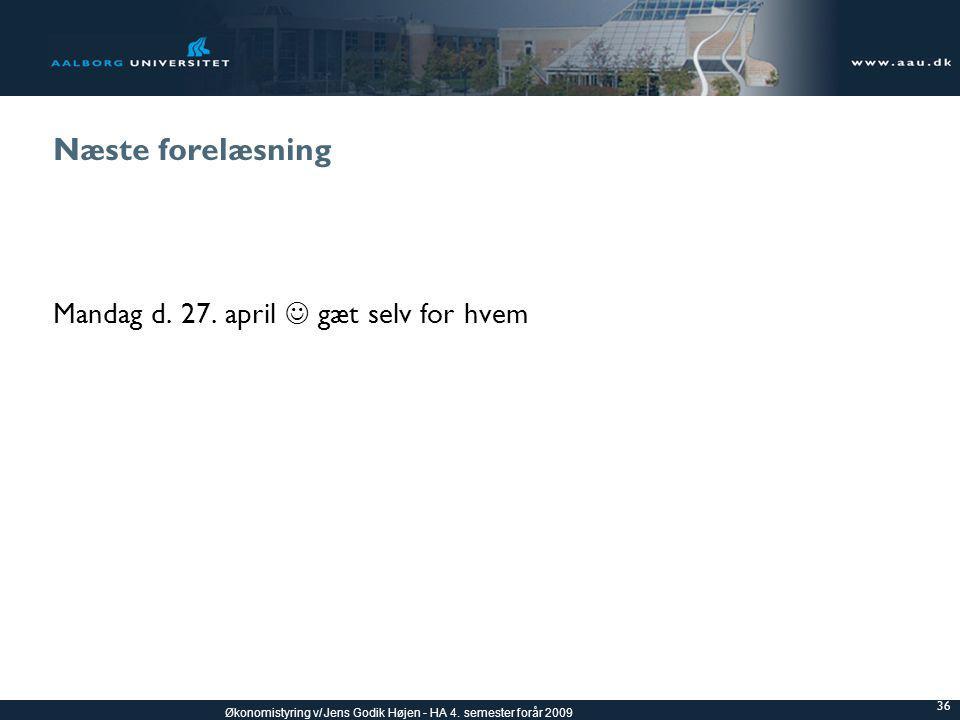 Næste forelæsning Mandag d. 27. april  gæt selv for hvem