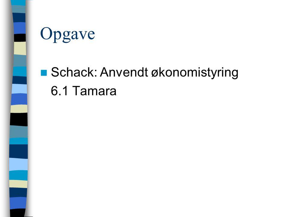 Opgave Schack: Anvendt økonomistyring 6.1 Tamara