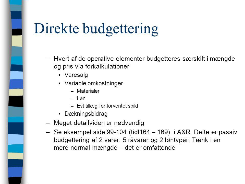 Direkte budgettering Hvert af de operative elementer budgetteres særskilt i mængde og pris via forkalkulationer.