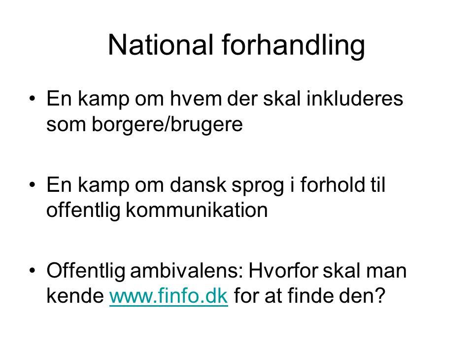 National forhandling En kamp om hvem der skal inkluderes som borgere/brugere. En kamp om dansk sprog i forhold til offentlig kommunikation.