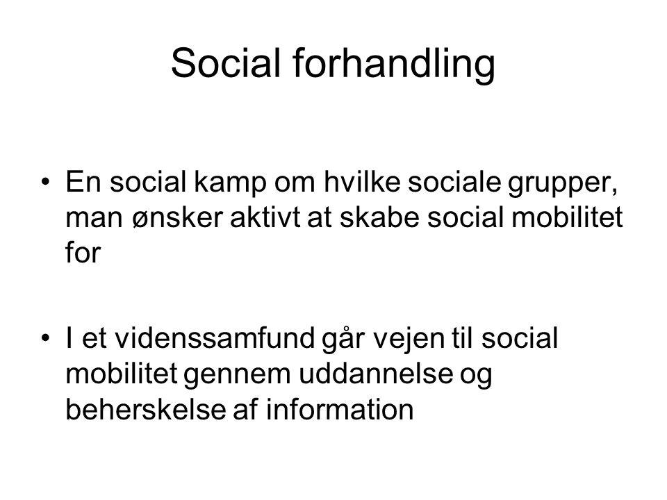 Social forhandling En social kamp om hvilke sociale grupper, man ønsker aktivt at skabe social mobilitet for.