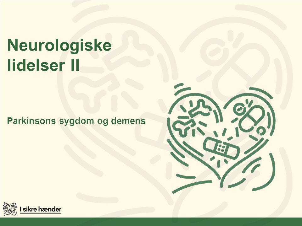 Neurologiske lidelser II Parkinsons sygdom og demens