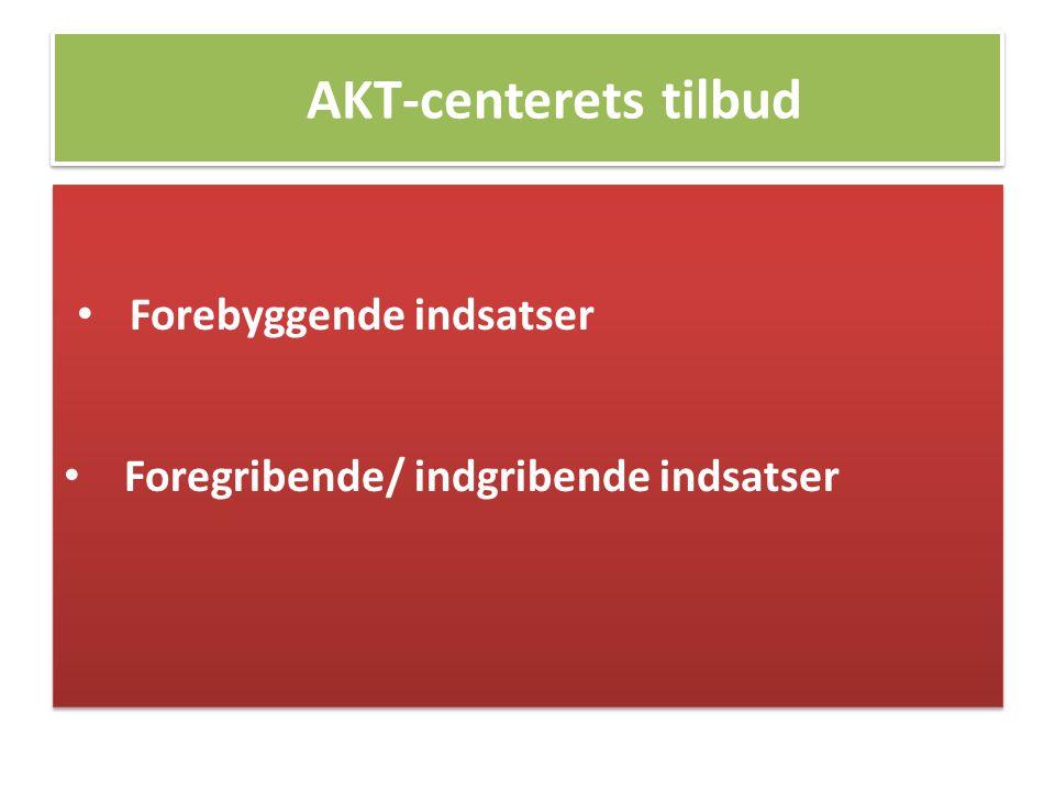 AKT-centerets tilbud Forebyggende indsatser