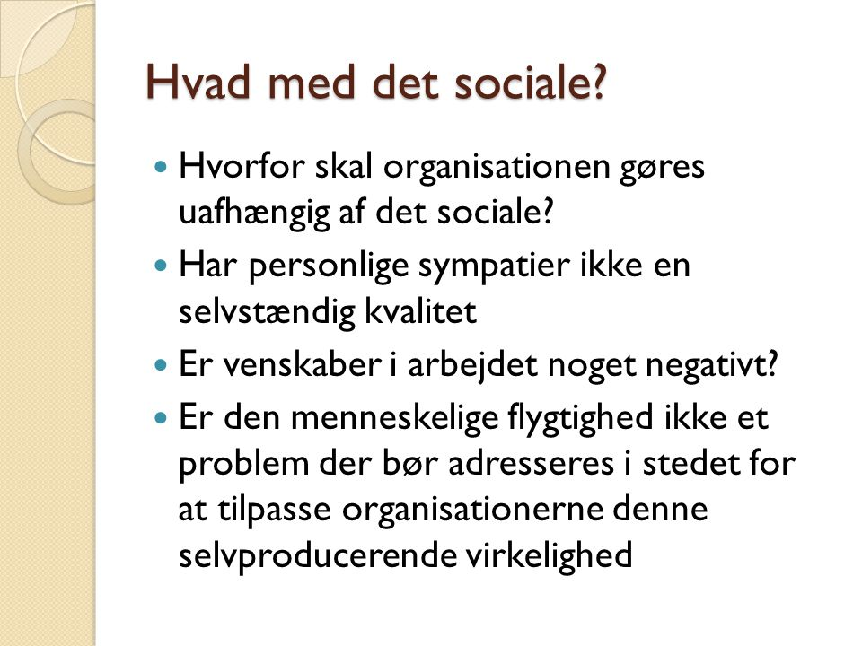 Hvad med det sociale Hvorfor skal organisationen gøres uafhængig af det sociale Har personlige sympatier ikke en selvstændig kvalitet.