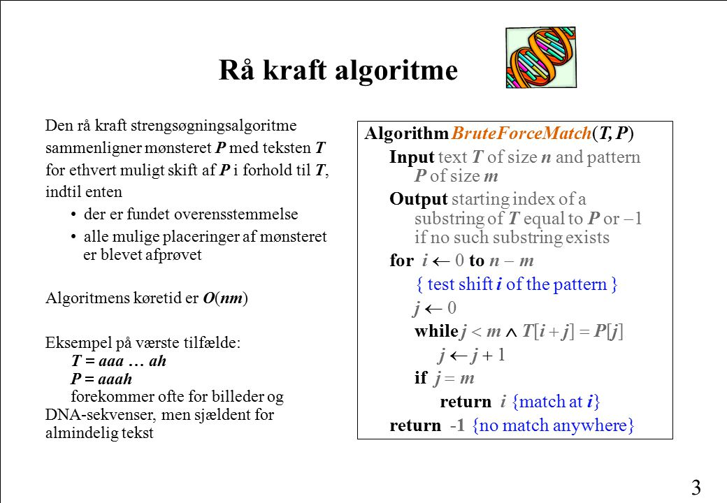 Rå kraft algoritme Algorithm BruteForceMatch(T, P)