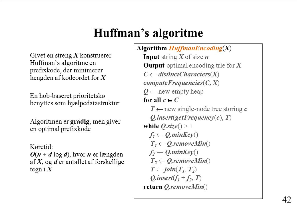 Huffman's algoritme Algorithm HuffmanEncoding(X)