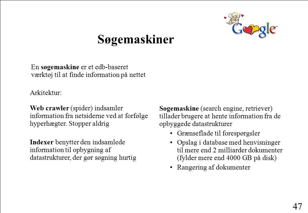 Søgemaskiner En søgemaskine er et edb-baseret værktøj til at finde information på nettet. Arkitektur: