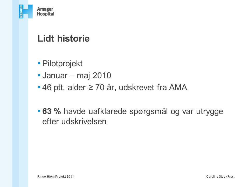 Lidt historie Pilotprojekt Januar – maj 2010