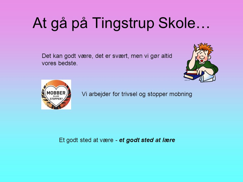At gå på Tingstrup Skole…