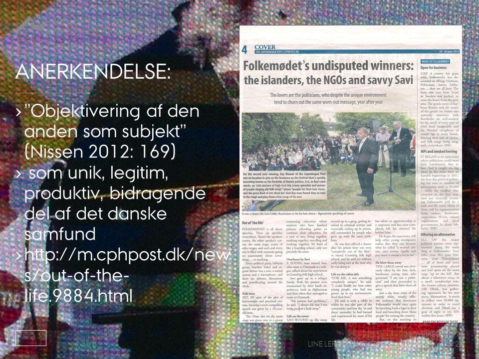 Anerkendelse: Objektivering af den anden som subjekt (Nissen 2012: 169) som unik, legitim, produktiv, bidragende del af det danske samfund.