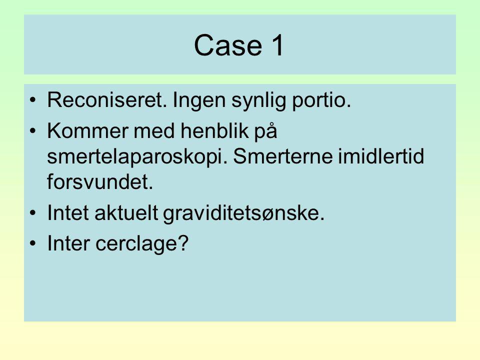 Case 1 Reconiseret. Ingen synlig portio.