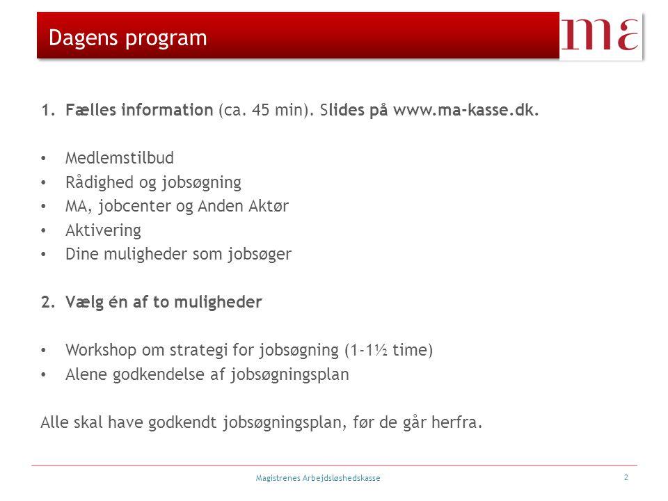Dagens program 1. Fælles information (ca. 45 min). Slides på www.ma-kasse.dk. Medlemstilbud. Rådighed og jobsøgning.