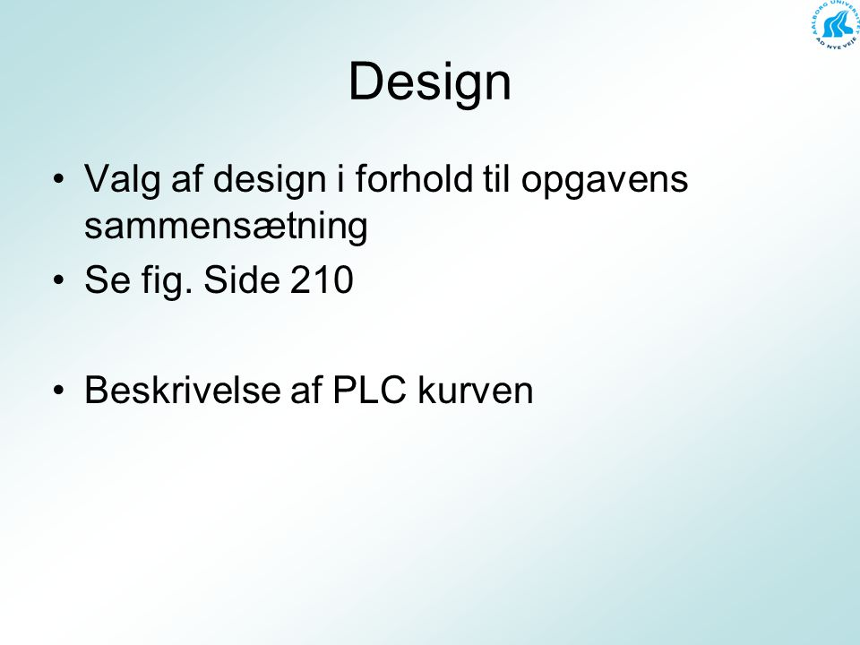 Design Valg af design i forhold til opgavens sammensætning