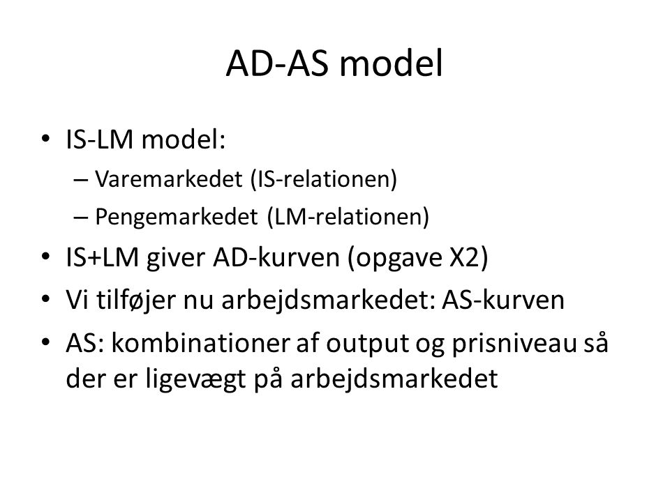 AD-AS model IS-LM model: IS+LM giver AD-kurven (opgave X2)