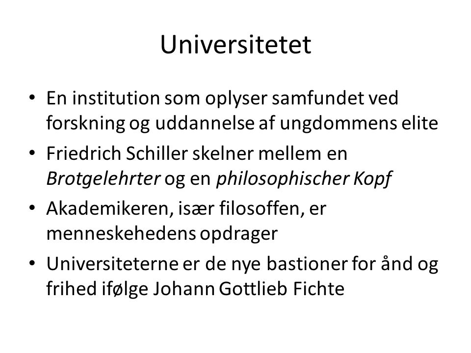 Universitetet En institution som oplyser samfundet ved forskning og uddannelse af ungdommens elite.