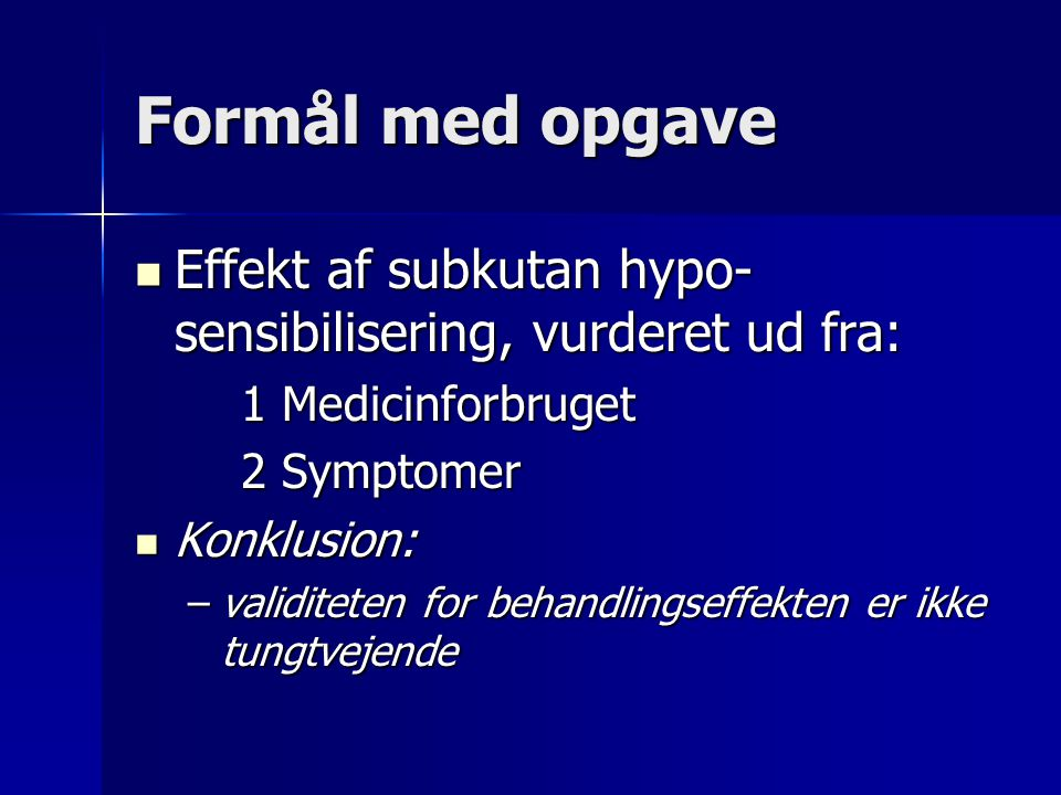 Formål med opgave Effekt af subkutan hypo-sensibilisering, vurderet ud fra: 1 Medicinforbruget. 2 Symptomer.