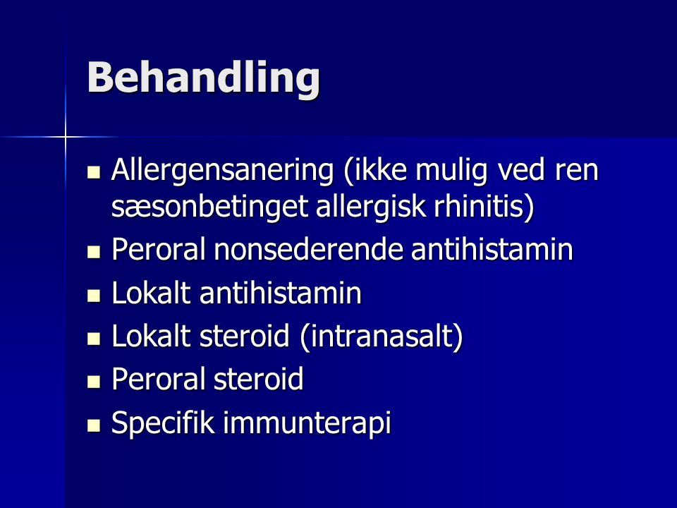 Behandling Allergensanering (ikke mulig ved ren sæsonbetinget allergisk rhinitis) Peroral nonsederende antihistamin.