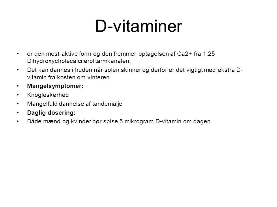 D-vitaminer er den mest aktive form og den fremmer optagelsen af Ca2+ fra 1,25-Dihydroxycholecalciferol tarmkanalen.