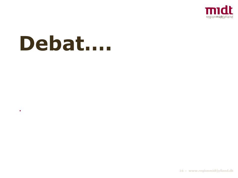 Debat…. . 16 ▪ www.regionmidtjylland.dk