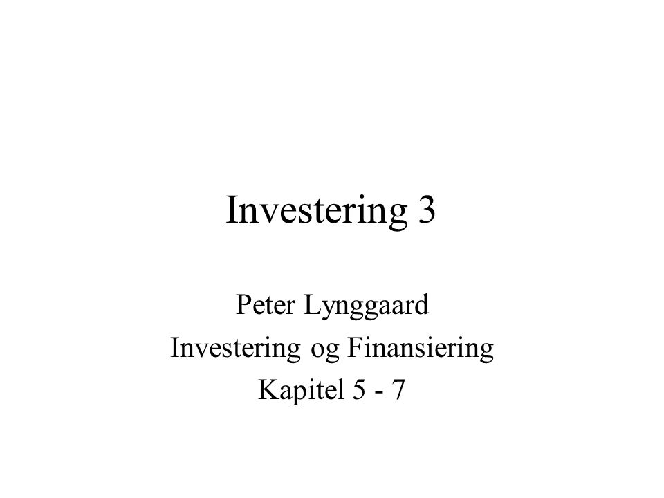 Peter Lynggaard Investering og Finansiering Kapitel 5 - 7