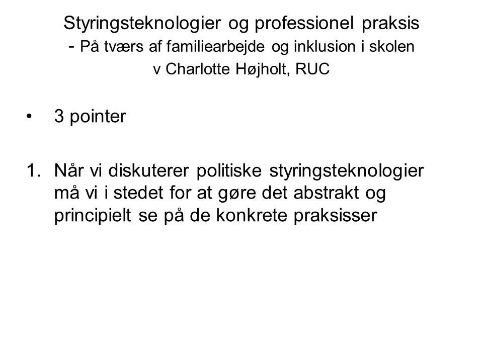Styringsteknologier og professionel praksis - På tværs af familiearbejde og inklusion i skolen v Charlotte Højholt, RUC
