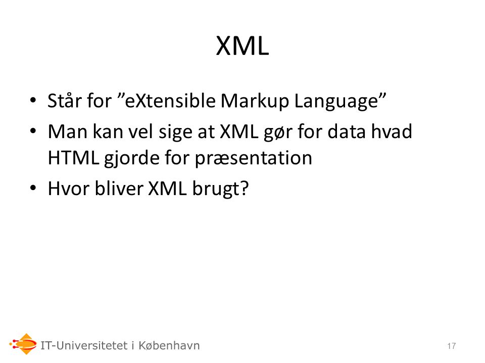 XML Står for eXtensible Markup Language
