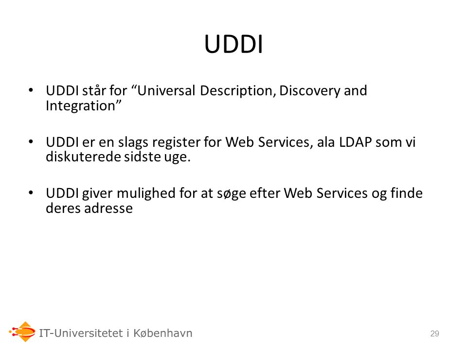 UDDI UDDI står for Universal Description, Discovery and Integration