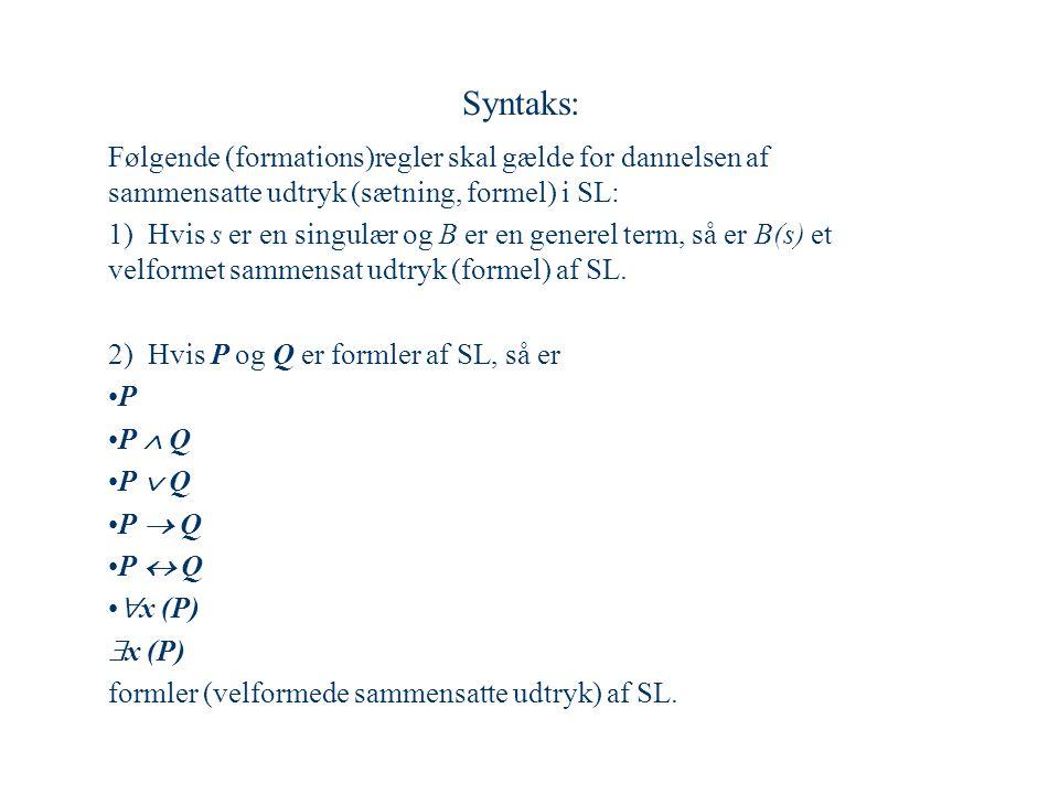 Syntaks: Følgende (formations)regler skal gælde for dannelsen af sammensatte udtryk (sætning, formel) i SL: