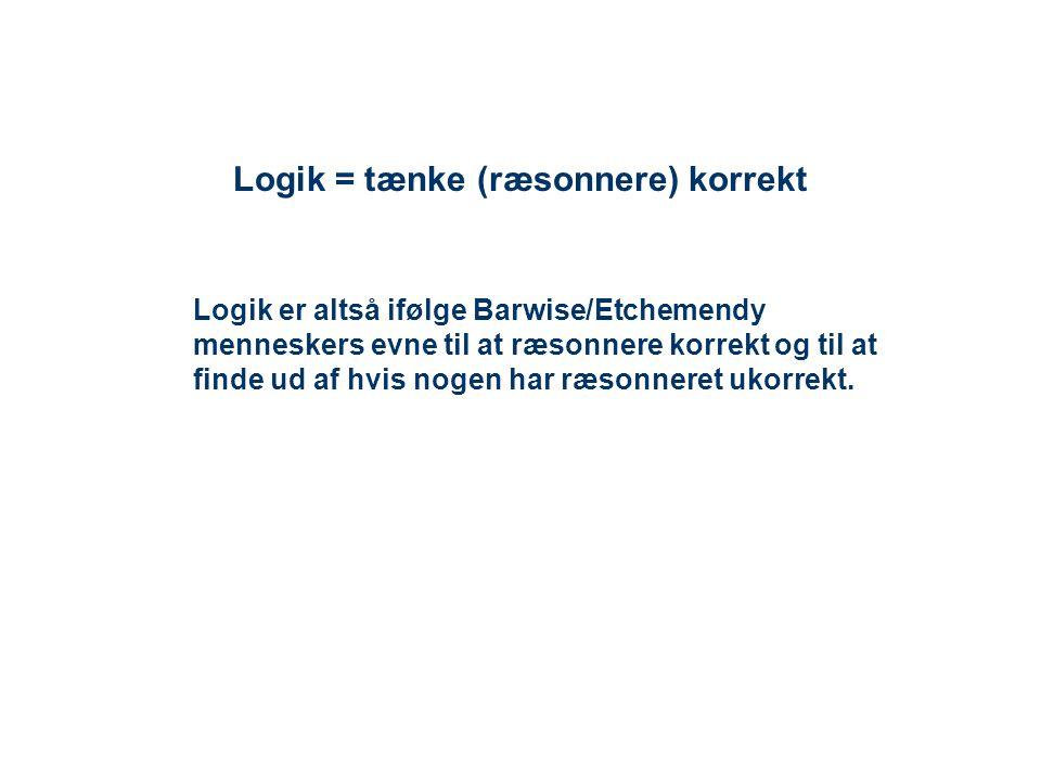 Logik = tænke (ræsonnere) korrekt