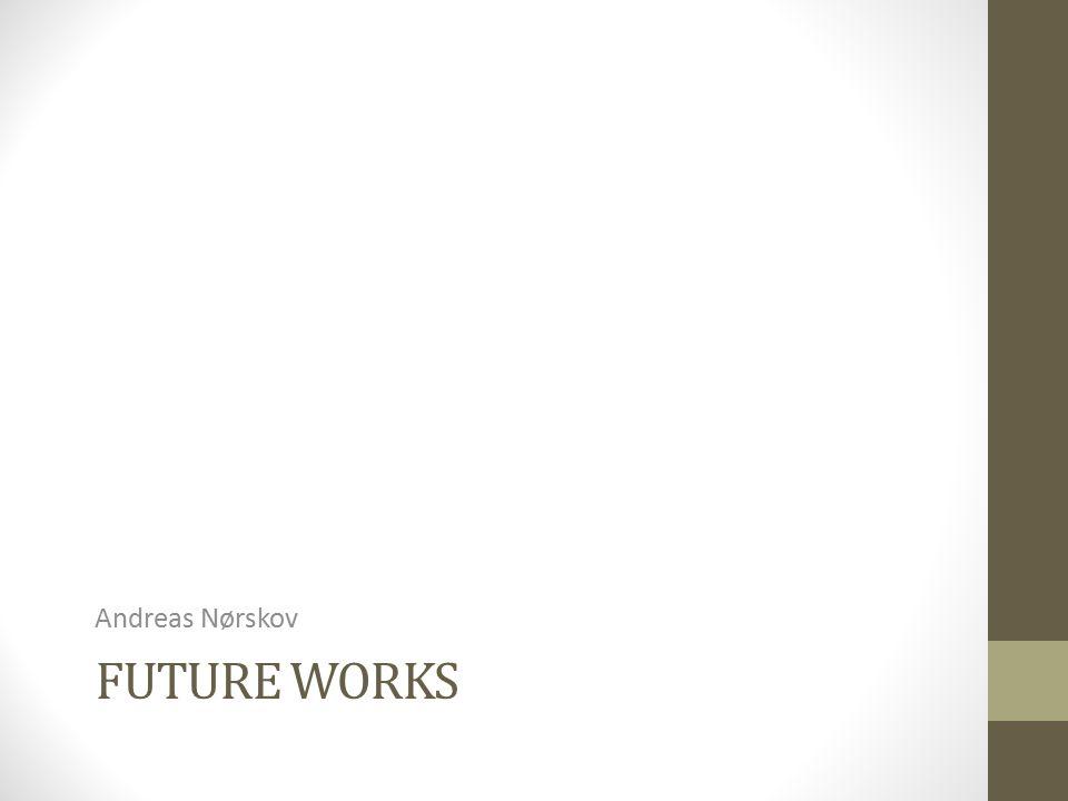 Andreas Nørskov Future works