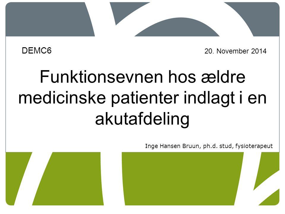 DEMC6 20. November 2014 Funktionsevnen hos ældre medicinske patienter indlagt i en akutafdeling.