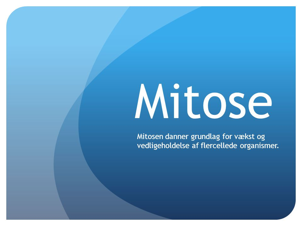 Mitose Mitosen danner grundlag for vækst og vedligeholdelse af flercellede organismer.