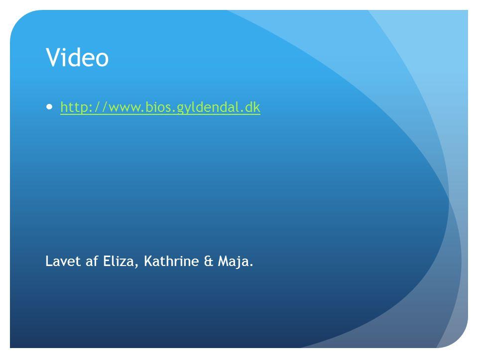 Video http://www.bios.gyldendal.dk Lavet af Eliza, Kathrine & Maja.