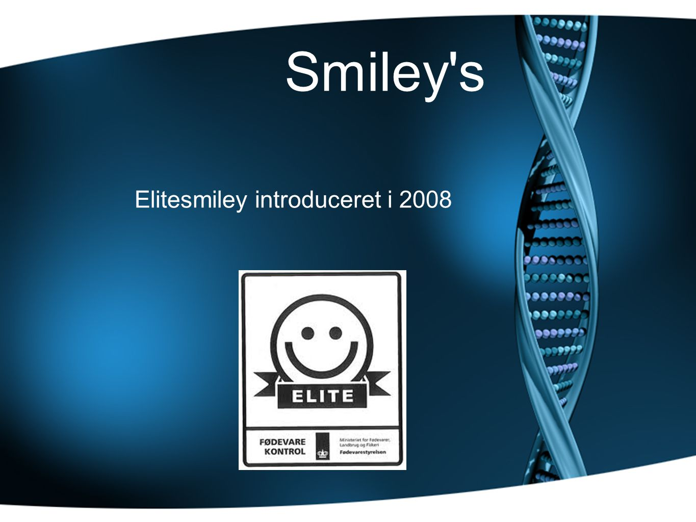 Smiley s Elitesmiley introduceret i 2008