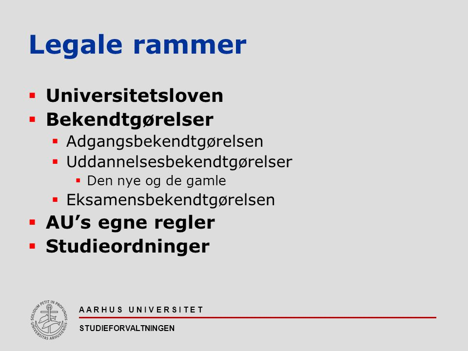 Legale rammer Universitetsloven Bekendtgørelser AU's egne regler