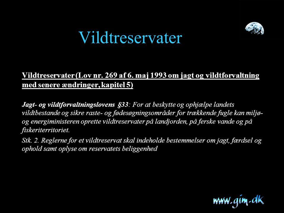 Vildtreservater Vildtreservater (Lov nr. 269 af 6. maj 1993 om jagt og vildtforvaltning med senere ændringer, kapitel 5)